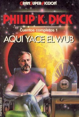 The Collected Stories of Philip K-1. Dick, vol 1-Beyond Lies the Wub_Martinez Roca_Spain_1989.jpg